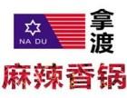 拿渡麻辣香锅 广州加盟费用是多少-加盟前景怎么样